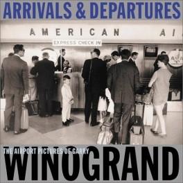 Garry Winogrand, Arrivals & Departures