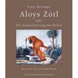 Franz Reitinger, Aloys Zötl oder Die Animalisierung der Kunst